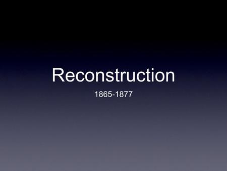 Reconstruction 1865-1877. Opening Activity Imagine that you have two sons. Your older son has been bullying and fighting your younger son. The older son.