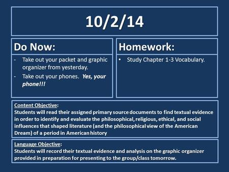 10/2/14 Do Now: -Take out your packet and graphic organizer from yesterday. -Take out your phones. Yes, your phone!!! Homework: Study Chapter 1-3 Vocabulary.