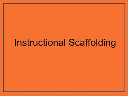 Instructional Scaffolding. What is a scaffold? What does a scaffold do? What are some characteristics of scaffolding?