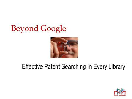 Beyond Google Effective Patent Searching In Every Library.