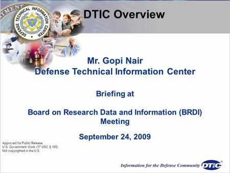 Mr. Gopi Nair Defense Technical Information Center Briefing at Board on Research Data and Information (BRDI) Meeting September 24, 2009 Approved for Public.