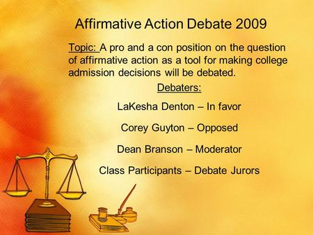 Affirmative Action Debate 2009 Topic: A pro and a con position on the question of affirmative action as a tool for making college admission decisions will.
