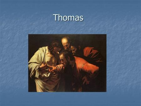 Thomas. His name means twin in Hebrew name He was the twin of Mathew.