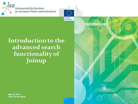 Introduction to the advanced search functionality of Joinup March 2014 PwC EU Services.