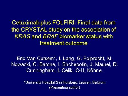 Cetuximab plus FOLFIRI: Final data from the CRYSTAL study on the association of KRAS and BRAF biomarker status with treatment outcome Eric Van Cutsem*,
