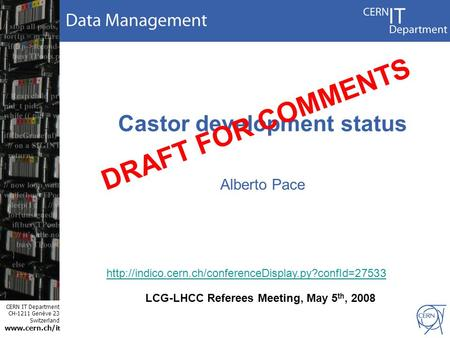 CERN IT Department CH-1211 Genève 23 Switzerland www.cern.ch/i t Castor development status Alberto Pace LCG-LHCC Referees Meeting, May 5 th, 2008 DRAFT.