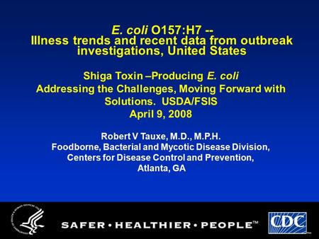 E. coli O157:H7 -- Illness trends and recent data from outbreak investigations, United States Shiga Toxin –Producing E. coli Addressing the Challenges,