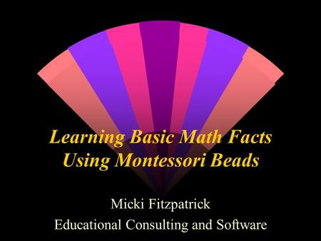 Learning Basic Math Facts Using Montessori Beads Micki Fitzpatrick Educational Consulting and Software.