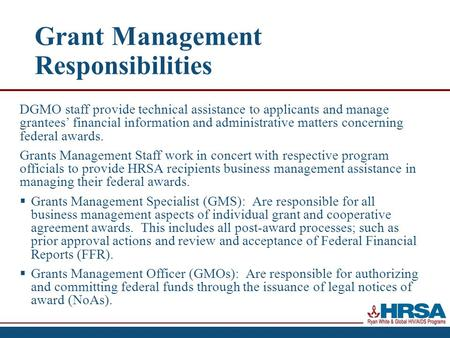 Grant Management Responsibilities DGMO staff provide technical assistance to applicants and manage grantees' financial information and administrative matters.