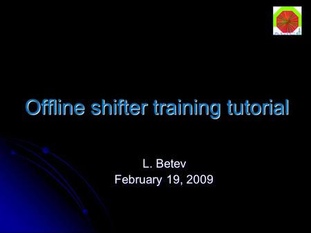 Offline shifter training tutorial L. Betev February 19, 2009.