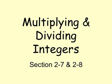 Multiplying & Dividing Integers Section 2-7 & 2-8.