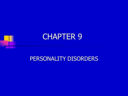 CHAPTER 9 PERSONALITY DISORDERS. FEATURES OF PERSONALITY DISORDERS Early onset Evident at least since late adolescence Stability No significant period.