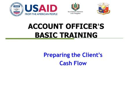 ACCOUNT OFFICER'S BASIC TRAINING Preparing the Client's Cash Flow.
