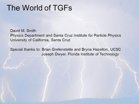 Photograph by William Biscorner The World of TGFs David M. Smith Physics Department and Santa Cruz Institute for Particle Physics University of California,