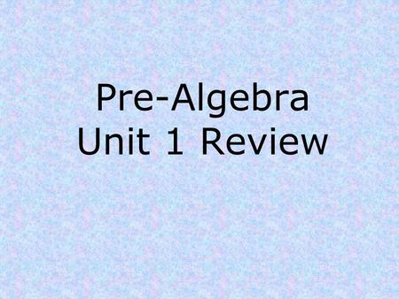 Pre-Algebra Unit 1 Review. Unit 1 Review 1)Name the property demonstrated. a) a + b = b + a b) a(b + c) = ab + ac.