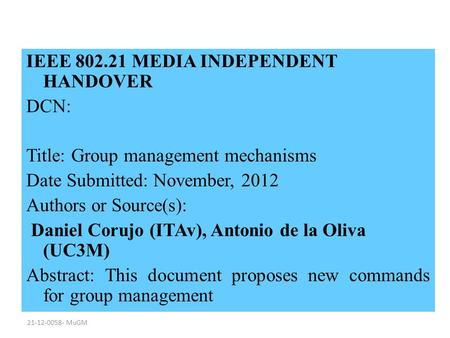 21-12-0058- MuGM IEEE 802.21 MEDIA INDEPENDENT HANDOVER DCN: Title: Group management mechanisms Date Submitted: November, 2012 Authors or Source(s): Daniel.