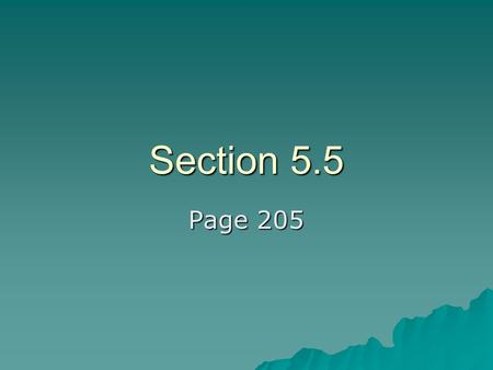 Section 5.5 Page 205.