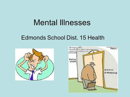 Mental Illnesses Edmonds School Dist. 15 Health. Mental Illness: Personality Disorders Antisocial –Disregard for other peoples rights Avoidant –Feelings.