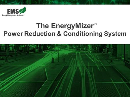 The EnergyMizer Power Reduction & Conditioning System ®