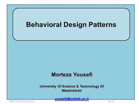Behavioral Design Patterns Morteza Yousefi University Of Science & Technology Of Mazandaran 1of 27Behavioral Design Patterns.