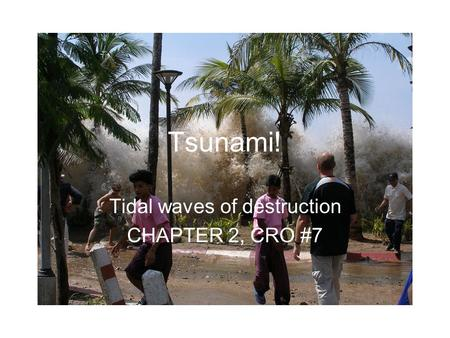 Tsunami! Tidal waves of destruction CHAPTER 2, CRO #7.
