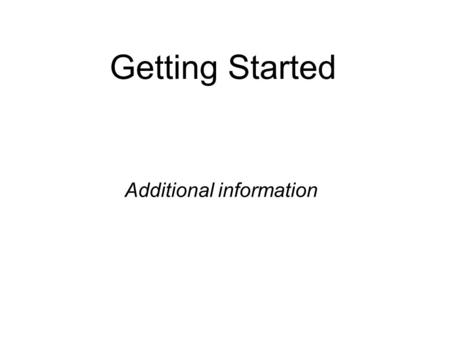 Getting Started Additional information. Important DOS Commands Getting Started dirlists disk directories verdisplays OS version clsclear command prompt.