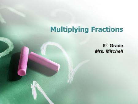 Multiplying Fractions 5 th Grade Mrs. Mitchell. Vocabulary Week 1 Numerator - the number above the line in a fraction (the number on top) that shows how.