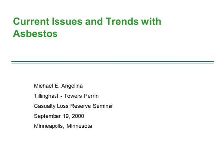 Current Issues and Trends with Asbestos Michael E. Angelina Tillinghast - Towers Perrin Casualty Loss Reserve Seminar September 19, 2000 Minneapolis, Minnesota.