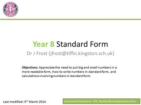 Year 8 Standard Form Dr J Frost Last modified: 5 th March 2014 Objectives: Appreciate the need to put big and small numbers.