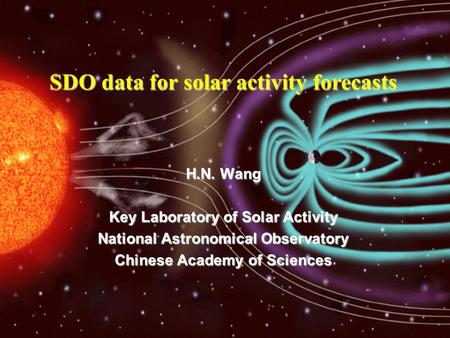 H.N. Wang Key Laboratory of Solar Activity National Astronomical Observatory Chinese Academy of Sciences SDO data for solar activity forecasts.