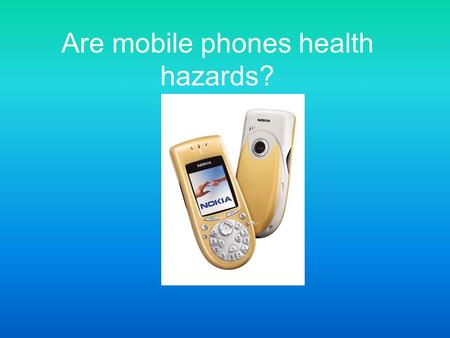 Are mobile phones health hazards?. How do mobile phones work? They use: a) Microwaves b) Magnetic fields.
