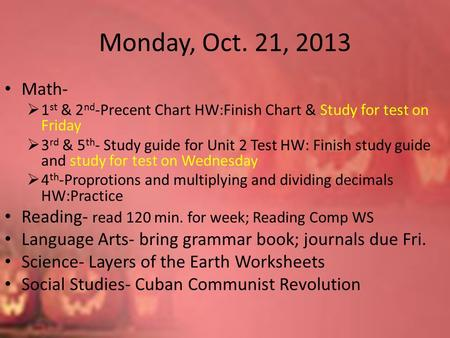 Monday, Oct. 21, 2013 Math-  1 st & 2 nd -Precent Chart HW:Finish Chart & Study for test on Friday  3 rd & 5 th - Study guide for Unit 2 Test HW: Finish.