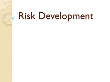 Risk Development. Three Categories of Risk There are three separate categories of risk for developmental delay: 1.Established Risk 2.Biological or Medical.
