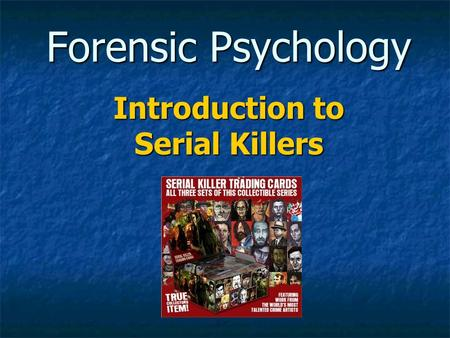Forensic Psychology Introduction to Serial Killers.