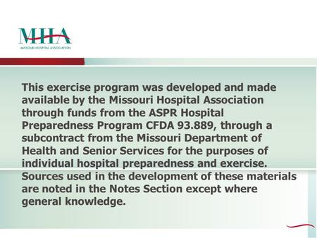This exercise program was developed and made available by the Missouri Hospital Association through funds from the ASPR Hospital Preparedness Program CFDA.