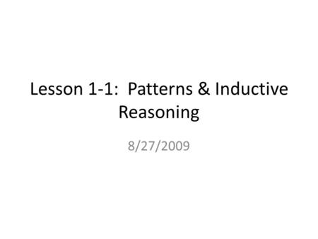 Lesson 1-1: Patterns & Inductive Reasoning 8/27/2009.
