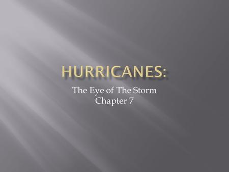The Eye of The Storm Chapter 7.  Name given to violent windstorms of the Atlantic Ocean, The Carribben Sea, and the Gulf of Mexico  Different name in.