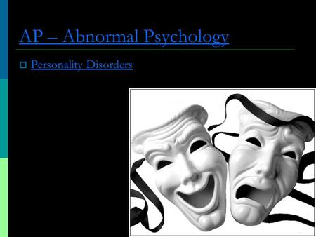 AP – Abnormal Psychology  Personality Disorders Personality Disorders.