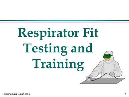 Pharmacia & Upjohn Inc.1 Respirator Fit Testing and Training.