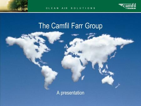 C L E A N A I R S O L U T I O N S The Camfil Farr Group A presentation.