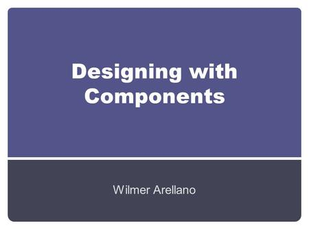 Designing with Components Wilmer Arellano. How to chose a Microcontroller Choose one that you are familiar with or that is easy to learn.