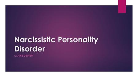 Narcissistic Personality Disorder CLAIRE DEUTER. Definition  Narcissistic personality disorder (NPD) - in which a person is excessively preoccupied with.