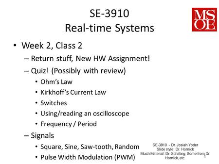 SE-3910 Real-time Systems Week 2, Class 2 – Return stuff, New HW Assignment! – Quiz! (Possibly with review) Ohm's Law Kirkhoff's Current Law Switches Using/reading.