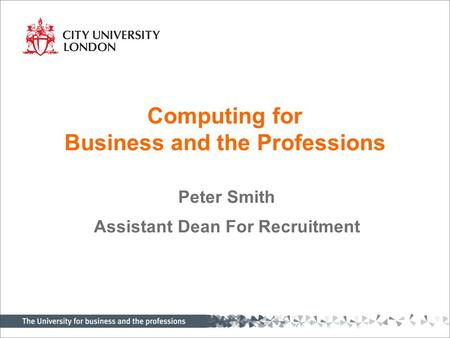 Computing for Business and the Professions Peter Smith Assistant Dean For Recruitment.