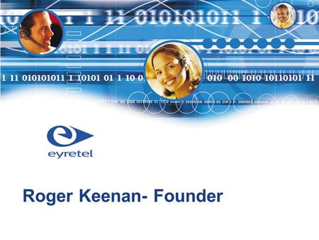 Roger Keenan- Founder. 2 Part 1 1991 to 1997 Building a global business Background of Eyretel Products and services.