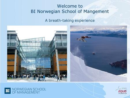 Welcome to BI Norwegian School of Mangement A breath-taking experience.