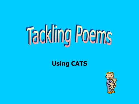 Using CATS. Tell the story of the poem in your own words.