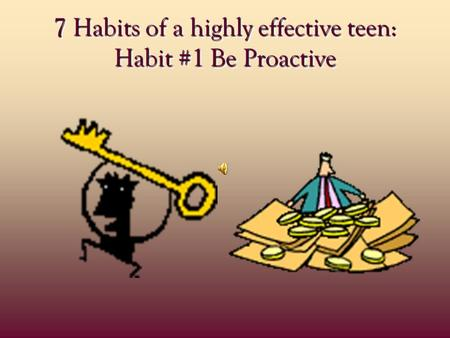 7 Habits of a highly effective teen: Habit #1 Be Proactive 7 Habits of a highly effective teen: Habit #1 Be Proactive.