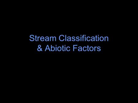 Stream Classification & Abiotic Factors Watershed A contiguous area that is contained with an elevated ridge such that rainfall within the area flows.