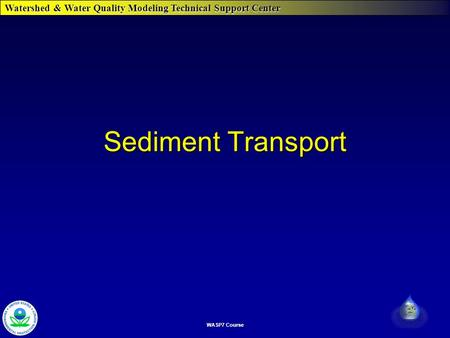 Watershed & Water Quality Modeling Technical Support Center WASP7 Course Sediment Transport.